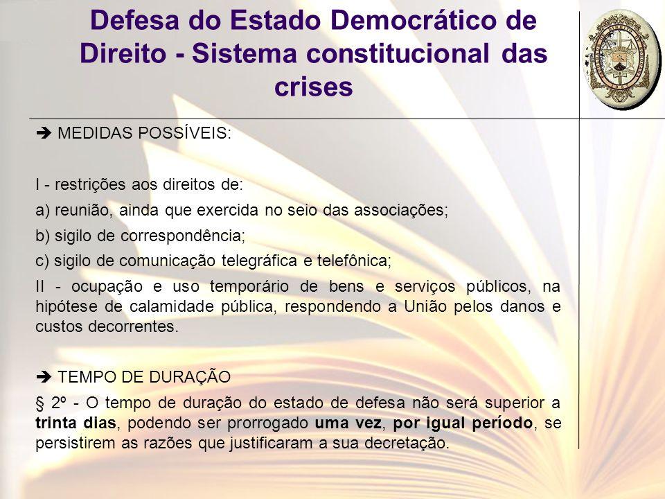 Defesa do Estado Democrático de Direito - Sistema constitucional das crises MEDIDAS POSSÍVEIS: I - restrições aos direitos de: a) reunião, ainda que e