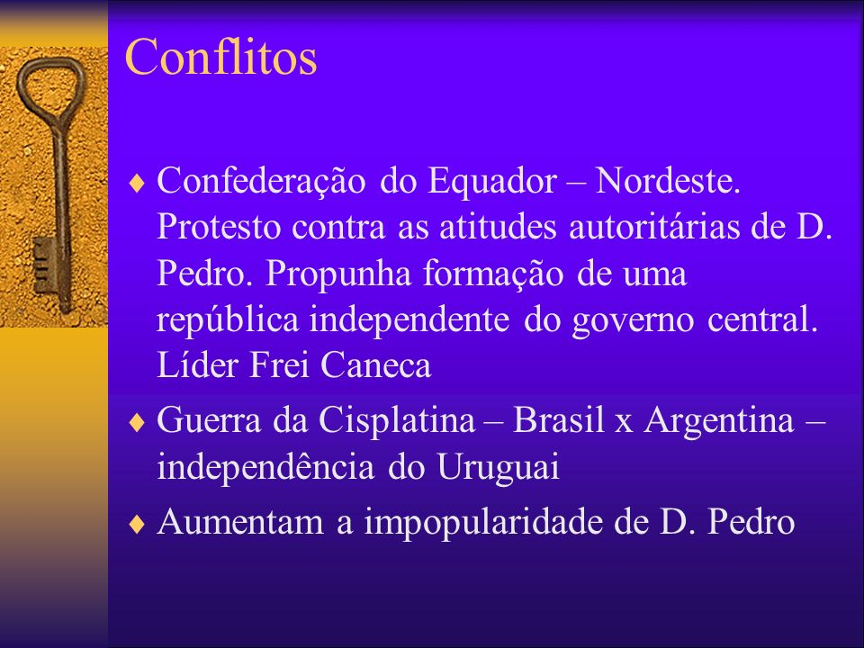 Conflitos Confederação do Equador – Nordeste. Protesto contra as atitudes autoritárias de D. Pedro. Propunha formação de uma república independente do
