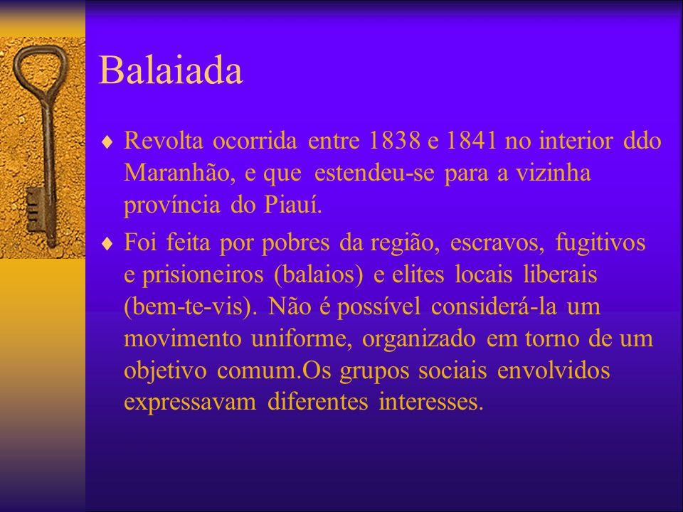 Balaiada Revolta ocorrida entre 1838 e 1841 no interior ddo Maranhão, e que estendeu-se para a vizinha província do Piauí. Foi feita por pobres da reg
