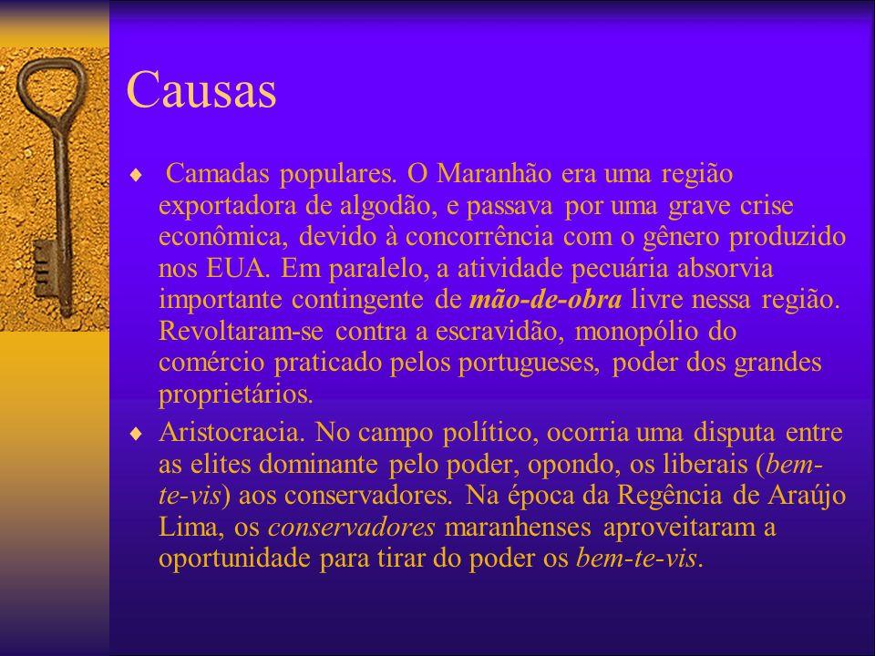 Causas Camadas populares. O Maranhão era uma região exportadora de algodão, e passava por uma grave crise econômica, devido à concorrência com o gêner