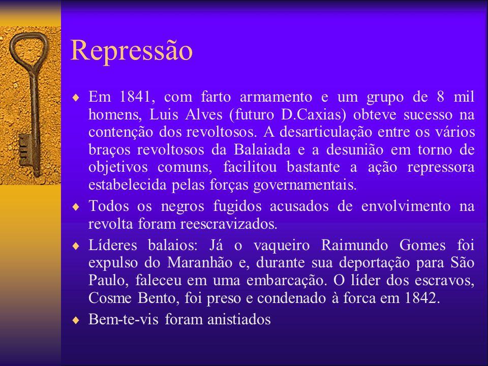 Repressão Em 1841, com farto armamento e um grupo de 8 mil homens, Luis Alves (futuro D.Caxias) obteve sucesso na contenção dos revoltosos. A desartic