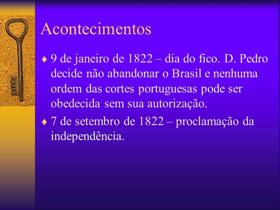 Acontecimentos 9 de janeiro de 1822 – dia do fico. D. Pedro decide não abandonar o Brasil e nenhuma ordem das cortes portuguesas pode ser obedecida se