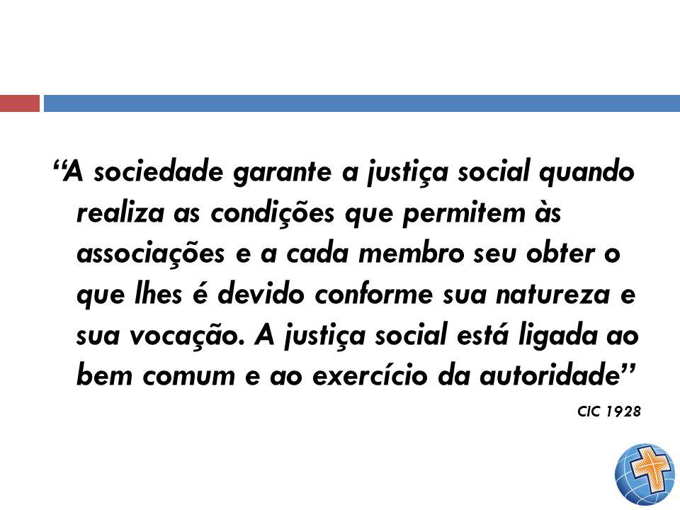 A sociedade garante a justiça social quando realiza as condições que permitem às associações e a cada membro seu obter o que lhes é devido conforme su