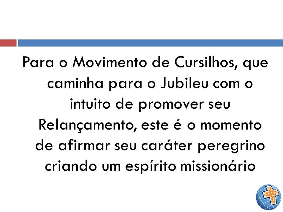 Para o Movimento de Cursilhos, que caminha para o Jubileu com o intuito de promover seu Relançamento, este é o momento de afirmar seu caráter peregrin