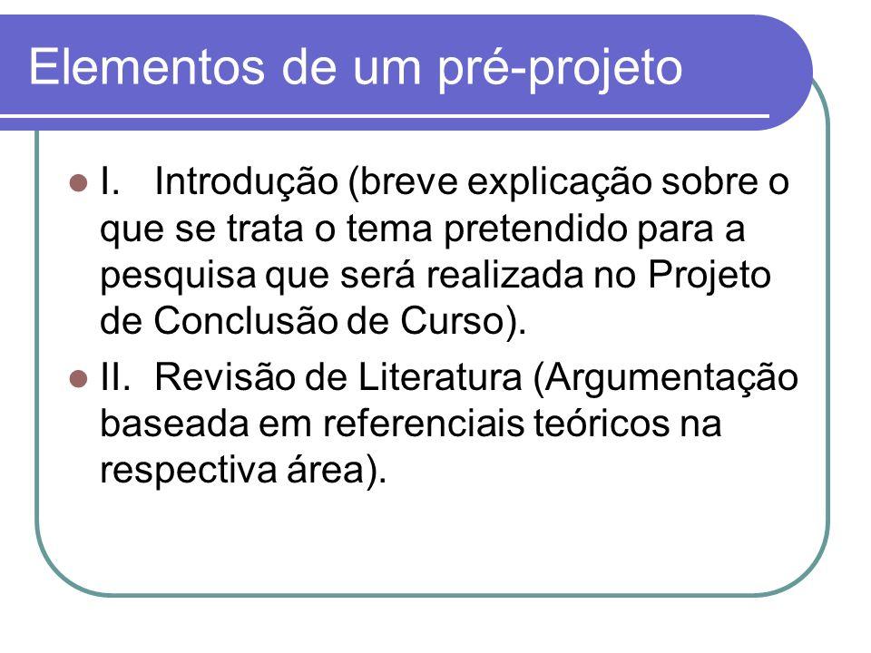 Elementos de um pré-projeto III.Problemática (Descrição do problema a ser resolvido durante a pesquisa do Projeto de Conclusão de Curso).