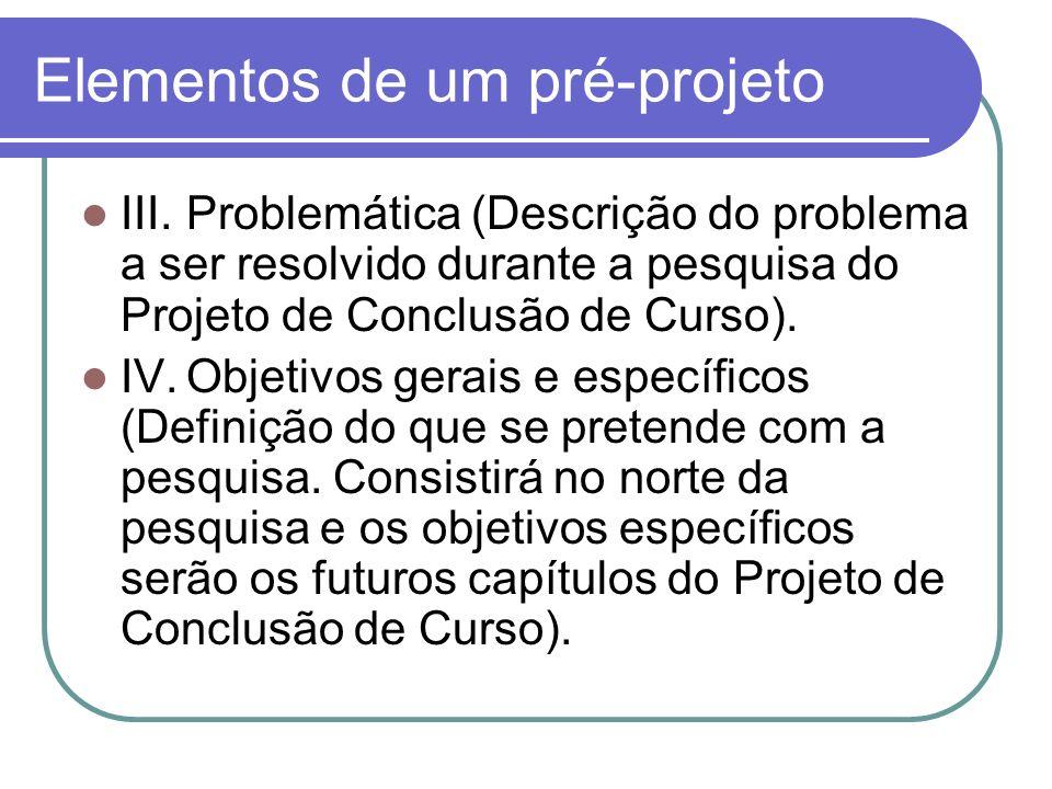 Elementos de um pré-projeto V.Justificativa (Consiste na argumentação da importância da pesquisa pretendida.