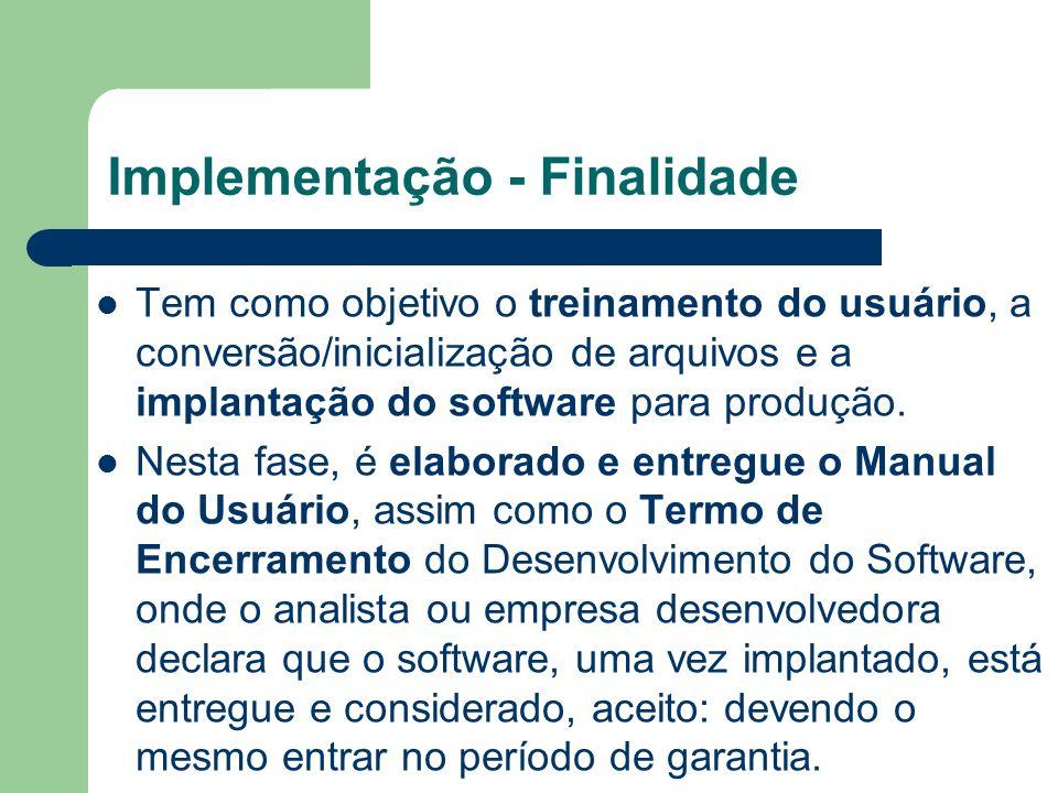 Implementação - Finalidade Tem como objetivo o treinamento do usuário, a conversão/inicialização de arquivos e a implantação do software para produção