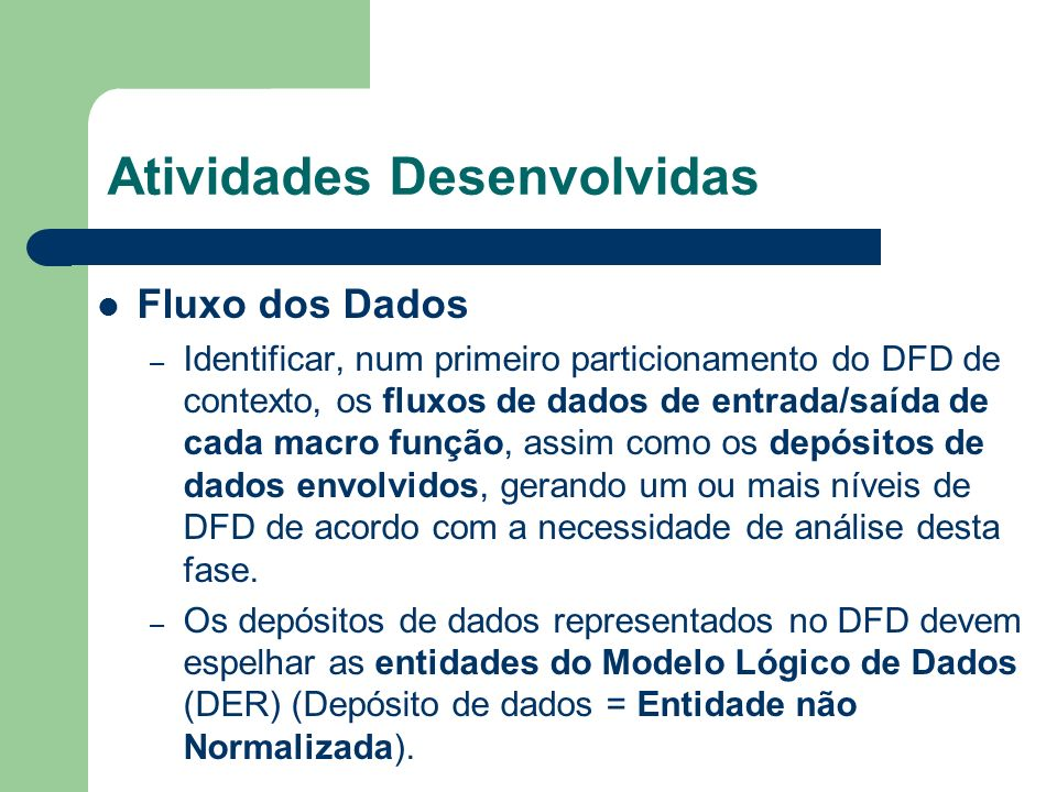 Atividades Desenvolvidas Fluxo dos Dados – Identificar, num primeiro particionamento do DFD de contexto, os fluxos de dados de entrada/saída de cada m