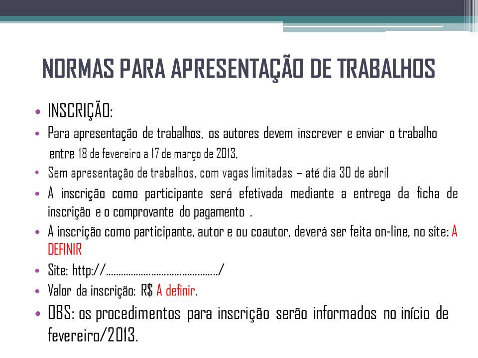 NORMAS PARA APRESENTAÇÃO DE TRABALHOS INSCRIÇÃO: Para apresentação de trabalhos, os autores devem inscrever e enviar o trabalho entre 18 de fevereiro