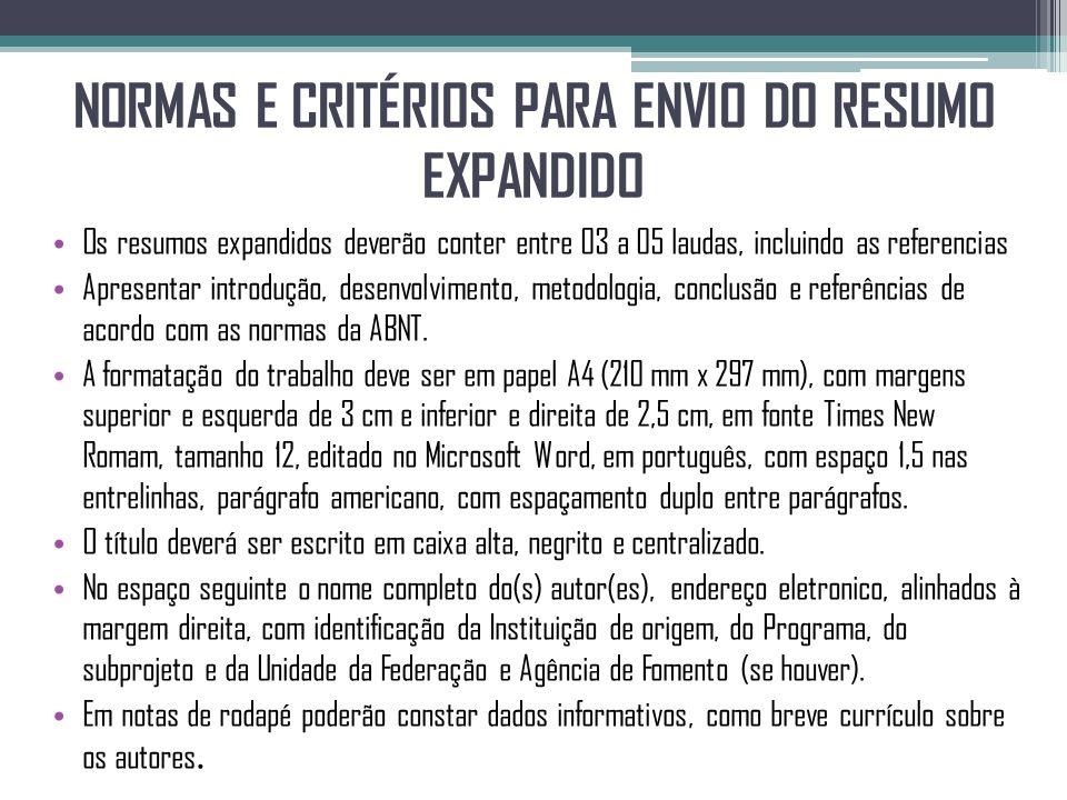 NORMAS E CRITÉRIOS PARA ENVIO DO RESUMO EXPANDIDO Os resumos expandidos deverão conter entre 03 a 05 laudas, incluindo as referencias Apresentar intro