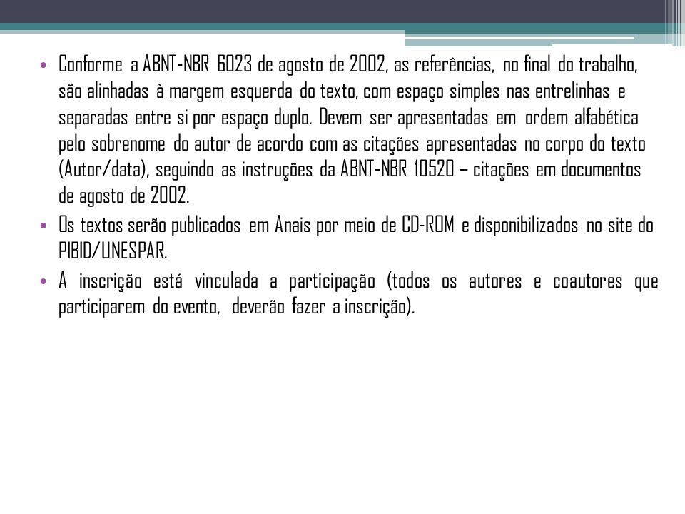 Conforme a ABNT-NBR 6023 de agosto de 2002, as referências, no final do trabalho, são alinhadas à margem esquerda do texto, com espaço simples nas ent