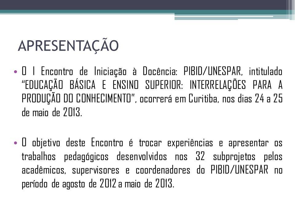 APRESENTAÇÃO O I Encontro de Iniciação à Docência: PIBID/UNESPAR, intitulado EDUCAÇÃO BÁSICA E ENSINO SUPERIOR: INTERRELAÇÕES PARA A PRODUÇÃO DO CONHE