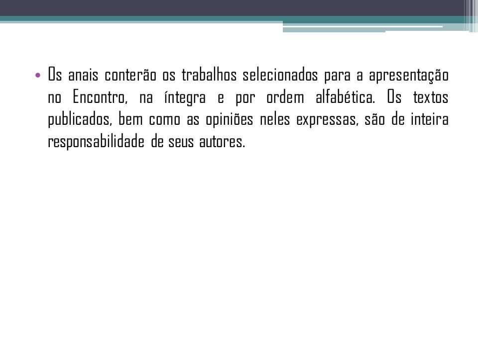Os anais conterão os trabalhos selecionados para a apresentação no Encontro, na íntegra e por ordem alfabética. Os textos publicados, bem como as opin