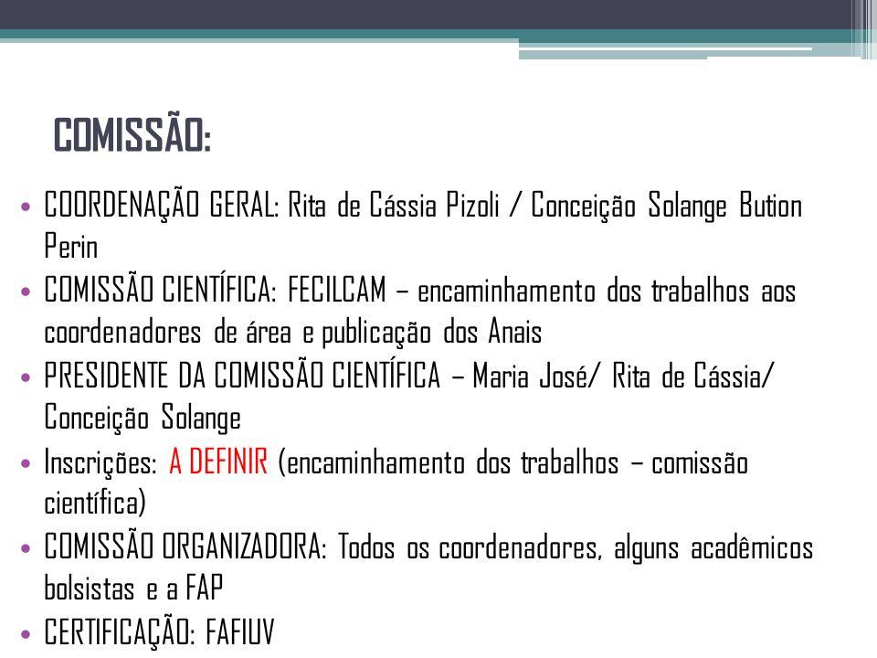 COMISSÃO: COORDENAÇÃO GERAL: Rita de Cássia Pizoli / Conceição Solange Bution Perin COMISSÃO CIENTÍFICA: FECILCAM – encaminhamento dos trabalhos aos c