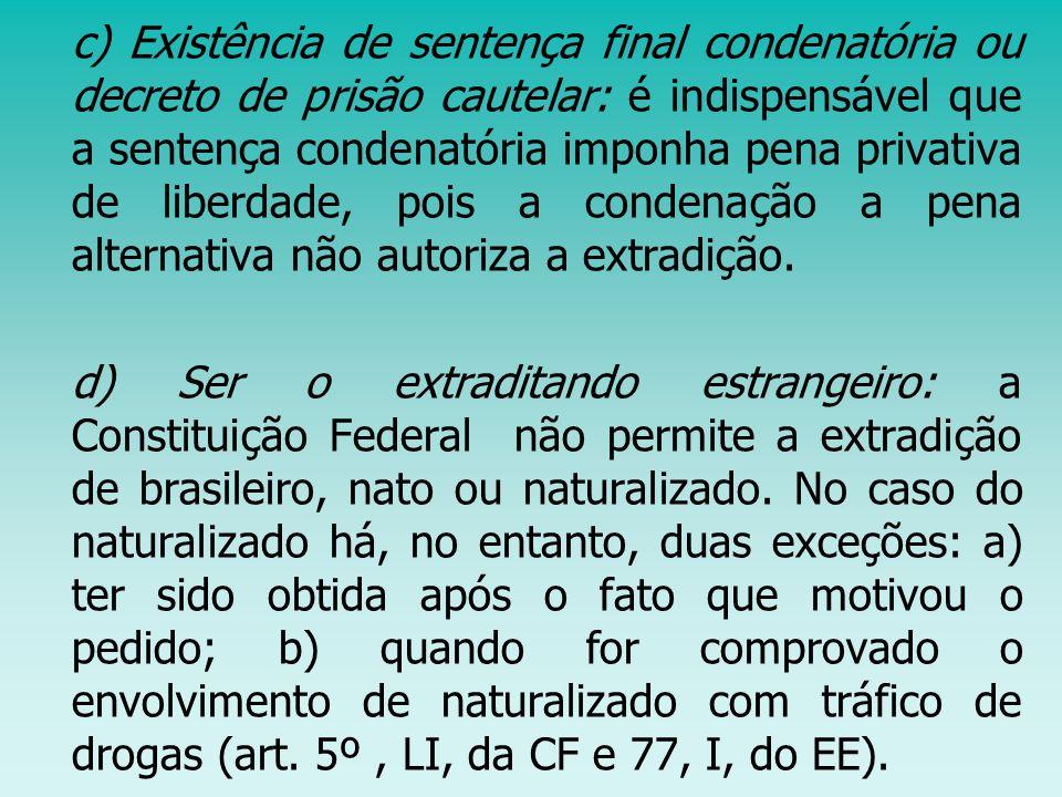 c) Existência de sentença final condenatória ou decreto de prisão cautelar: é indispensável que a sentença condenatória imponha pena privativa de libe