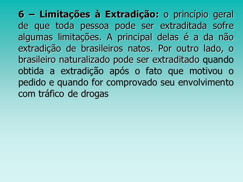6 – Limitações à Extradição: o princípio geral de que toda pessoa pode ser extraditada sofre algumas limitações. A principal delas é a da não extradiç