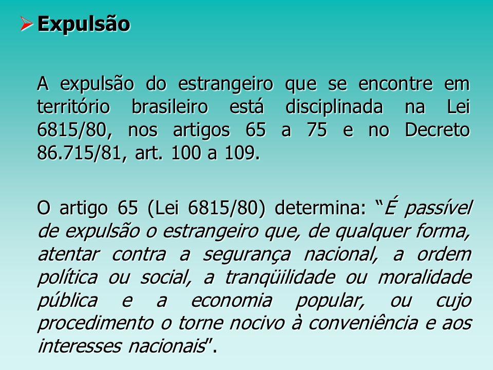 Expulsão Expulsão A expulsão do estrangeiro que se encontre em território brasileiro está disciplinada na Lei 6815/80, nos artigos 65 a 75 e no Decret
