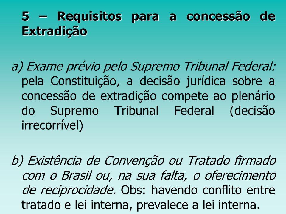 5 – Requisitos para a concessão de Extradição a) Exame prévio pelo Supremo Tribunal Federal: pela Constituição, a decisão jurídica sobre a concessão d