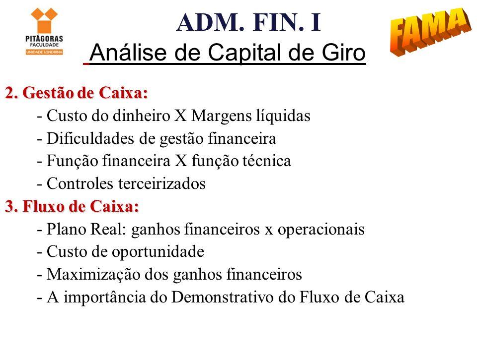 ADM. FIN. I Análise de Capital de Giro 2. Gestão de Caixa: - Custo do dinheiro X Margens líquidas - Dificuldades de gestão financeira - Função finance