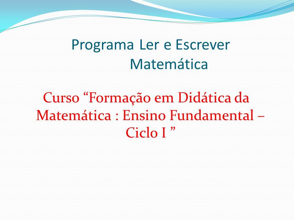 Programa Ler e Escrever Matemática Curso Formação em Didática da Matemática : Ensino Fundamental – Ciclo I