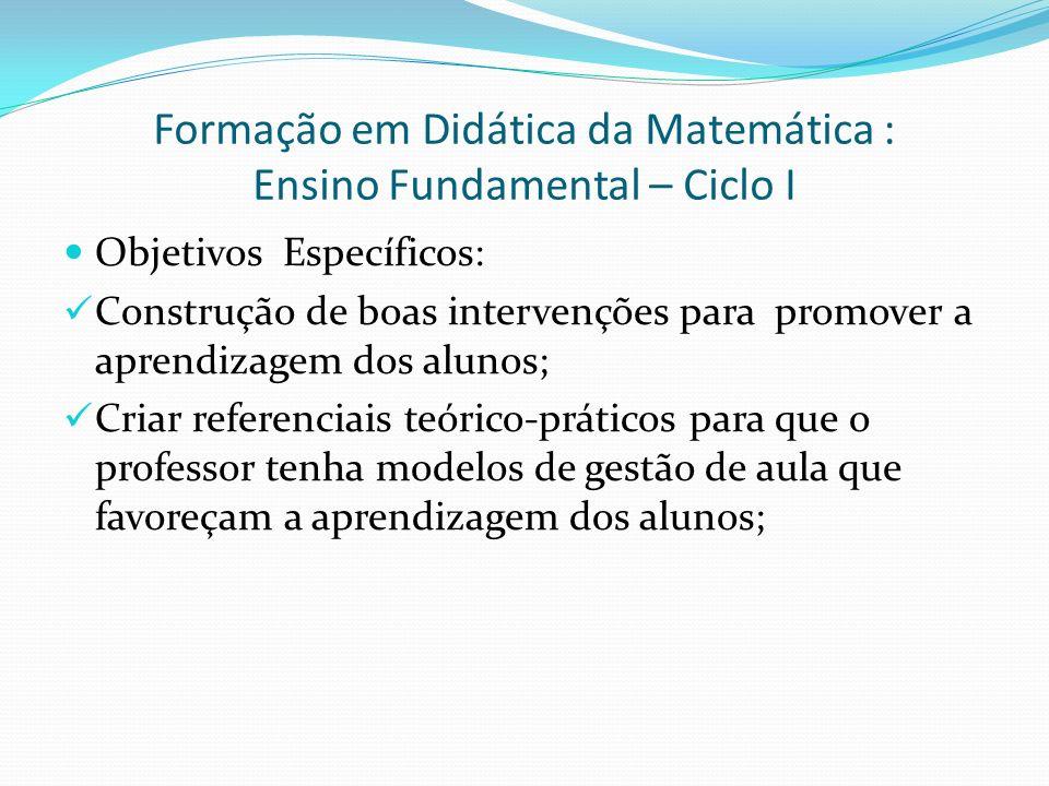 Formação em Didática da Matemática : Ensino Fundamental – Ciclo I Objetivos Específicos: Construção de boas intervenções para promover a aprendizagem