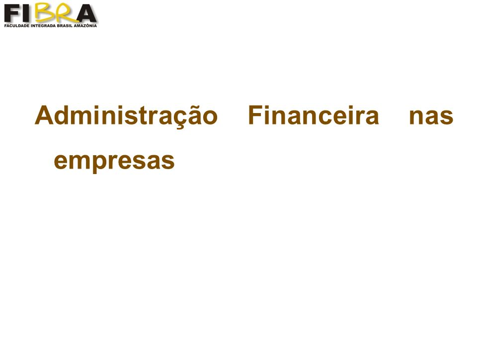 Para administração financeira, o objetivo econômico das empresas é a maximização de seu valor de mercado.