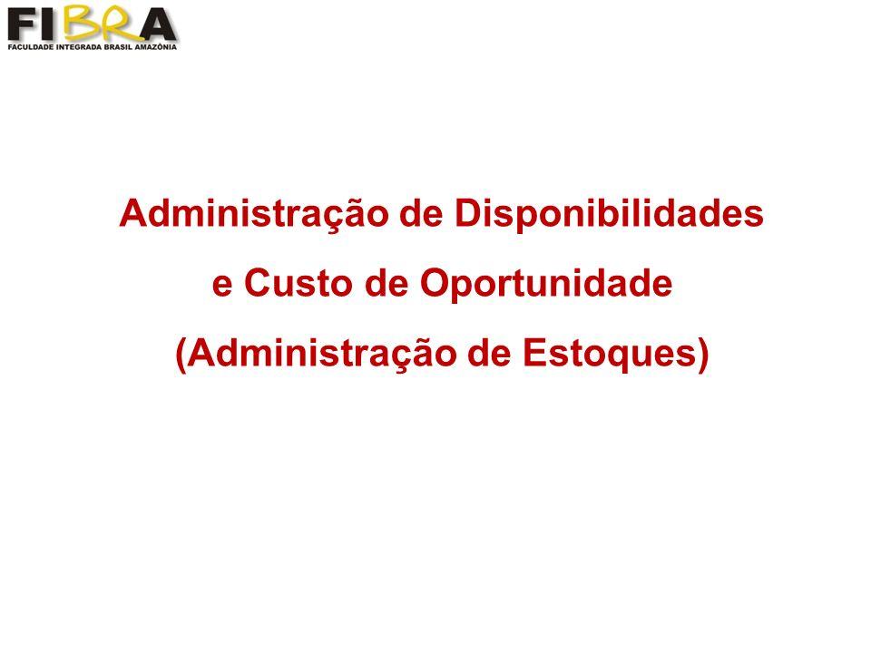 Administração de Disponibilidades e Custo de Oportunidade (Administração de Estoques)