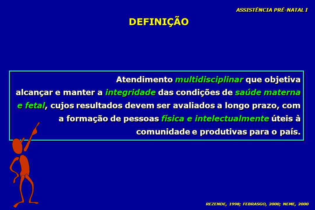 REZENDE, 1998; FEBRASGO, 2000; NEME, 2000 DEFINIÇÃO Atendimento multidisciplinar que objetiva alcançar e manter a integridade das condições de saúde m
