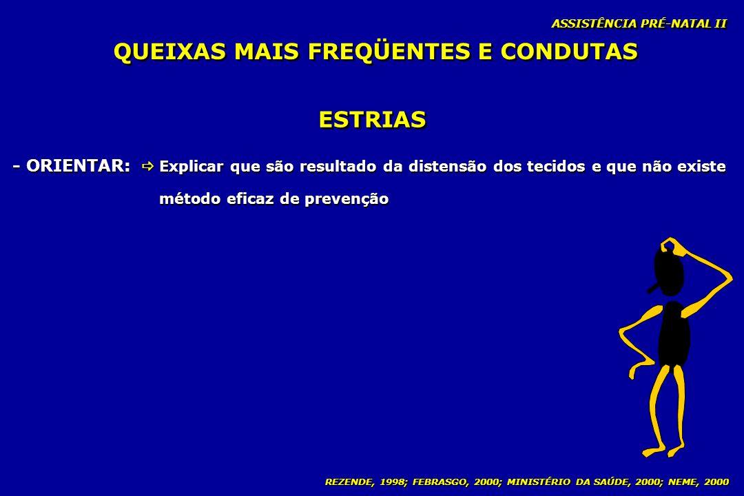 REZENDE, 1998; FEBRASGO, 2000; MINISTÉRIO DA SAÚDE, 2000; NEME, 2000 ASSISTÊNCIA PRÉ-NATAL II ESTRIAS - ORIENTAR: Explicar que são resultado da disten