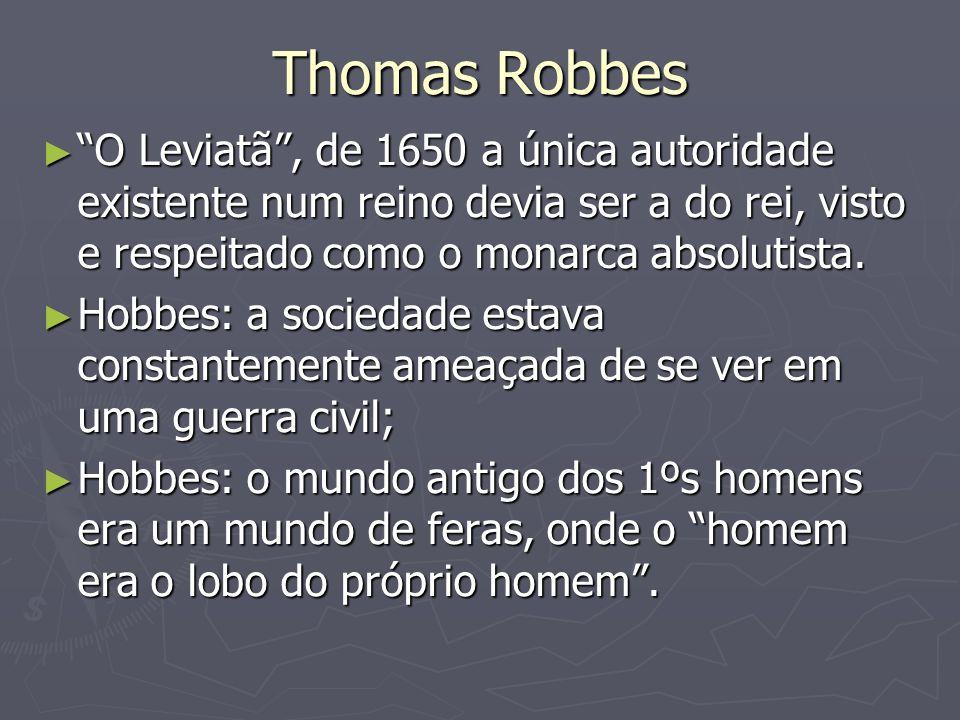 Thomas Robbes O Leviatã, de 1650 a única autoridade existente num reino devia ser a do rei, visto e respeitado como o monarca absolutista. O Leviatã,