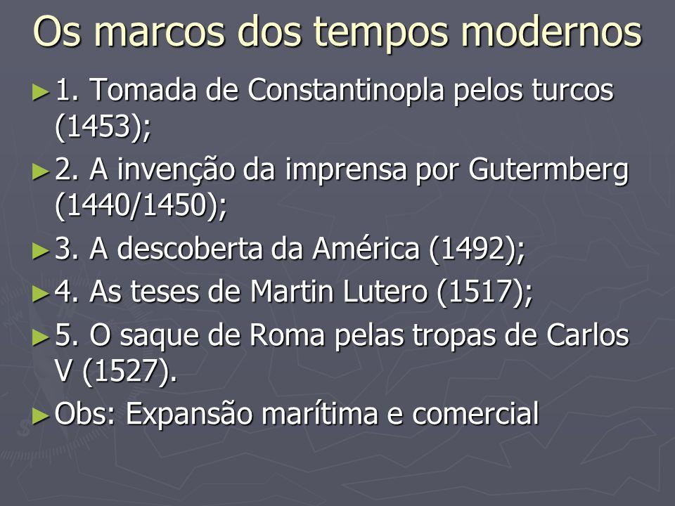 Os marcos dos tempos modernos 1. Tomada de Constantinopla pelos turcos (1453); 1. Tomada de Constantinopla pelos turcos (1453); 2. A invenção da impre