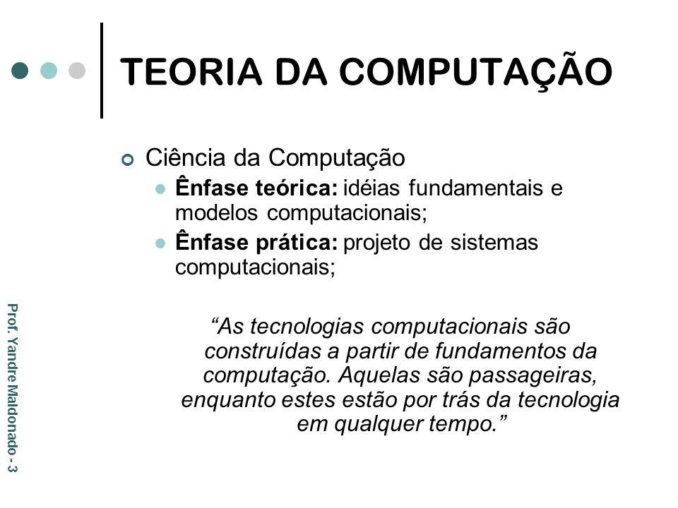 TEORIA DA COMPUTAÇÃO Ciência da Computação Ênfase teórica: idéias fundamentais e modelos computacionais; Ênfase prática: projeto de sistemas computaci