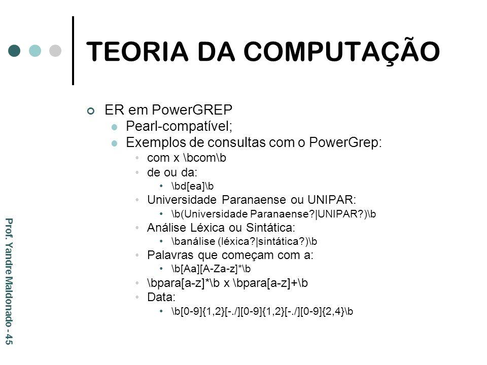 TEORIA DA COMPUTAÇÃO ER em PowerGREP Pearl-compatível; Exemplos de consultas com o PowerGrep: com x \bcom\b de ou da: \bd[ea]\b Universidade Paranaens
