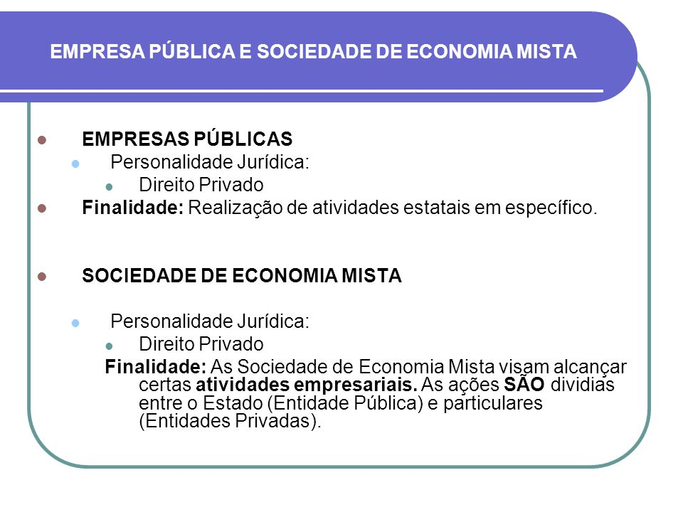 OBSERVAÇÃO: A relação entre Administração Pública direta que criou uma empresa pública ou sociedade de economia mista é de vinculação administrativa, não havendo subordinação.