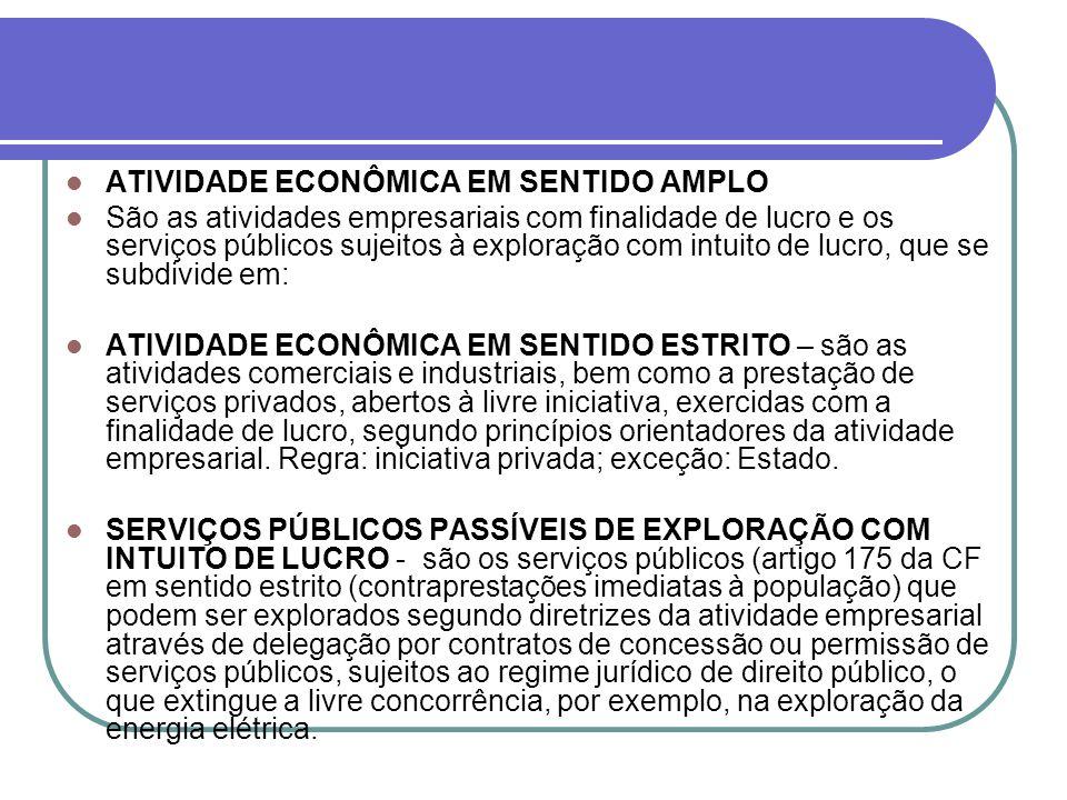 ATIVIDADE ECONÔMICA EM SENTIDO AMPLO São as atividades empresariais com finalidade de lucro e os serviços públicos sujeitos à exploração com intuito d