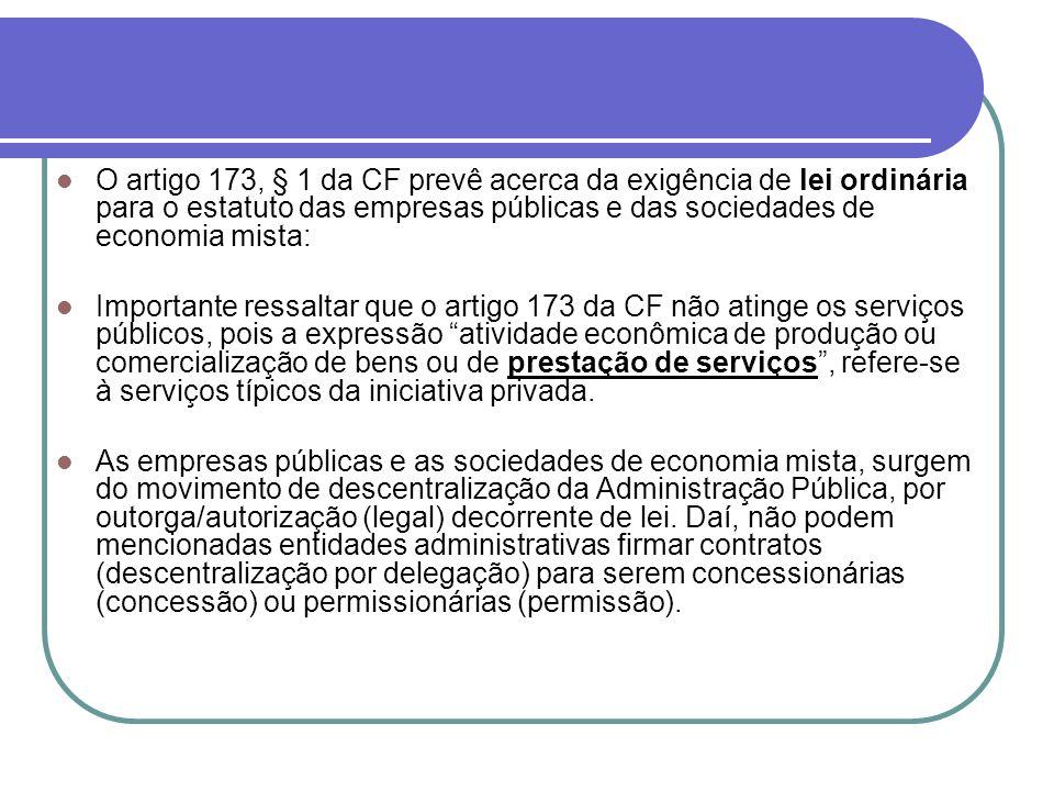 O artigo 173, § 1 da CF prevê acerca da exigência de lei ordinária para o estatuto das empresas públicas e das sociedades de economia mista: Important