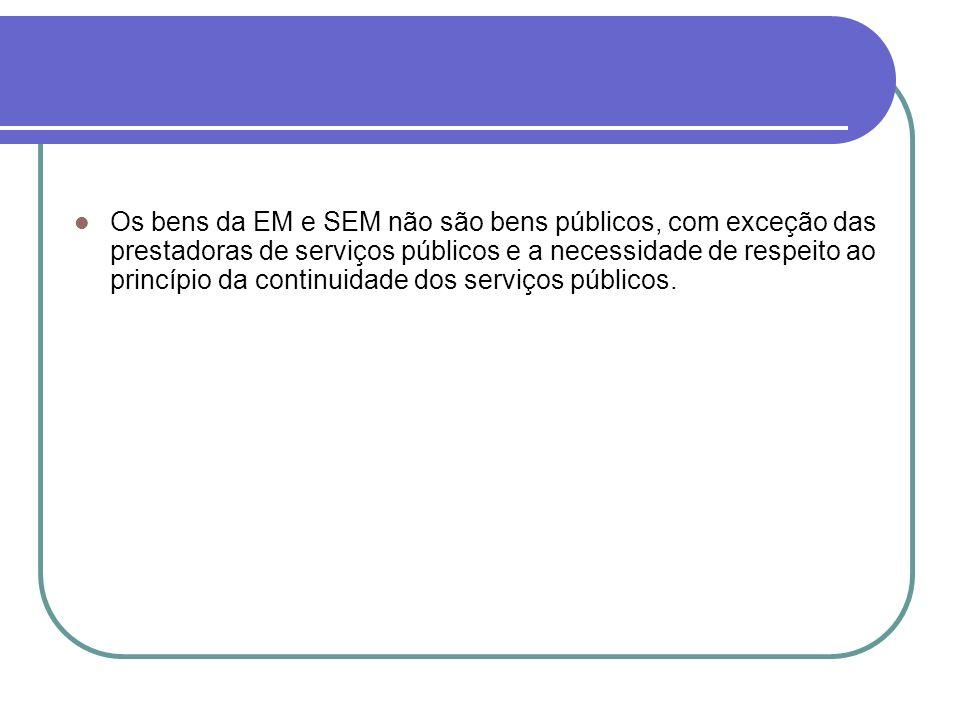 Os bens da EM e SEM não são bens públicos, com exceção das prestadoras de serviços públicos e a necessidade de respeito ao princípio da continuidade d