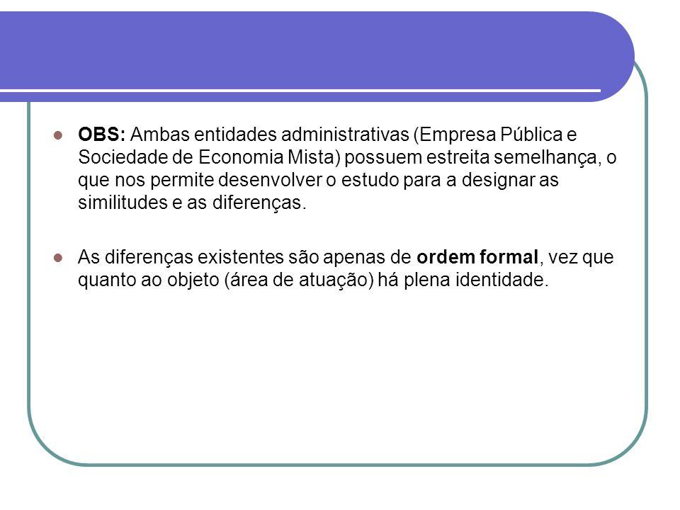 OBS: Ambas entidades administrativas (Empresa Pública e Sociedade de Economia Mista) possuem estreita semelhança, o que nos permite desenvolver o estu