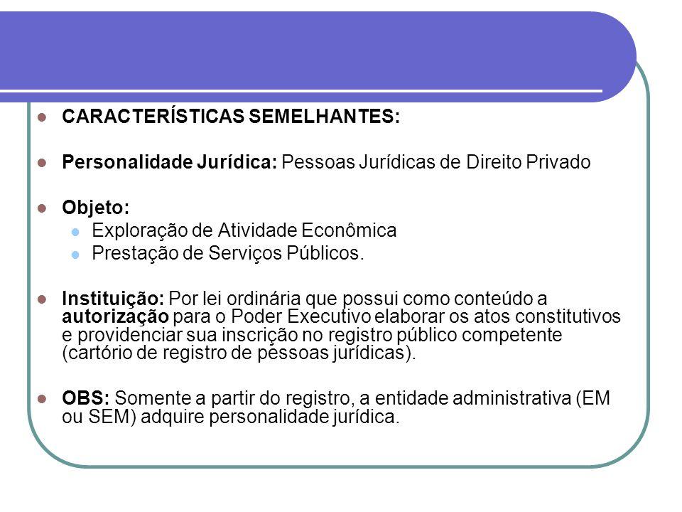 CARACTERÍSTICAS SEMELHANTES: Personalidade Jurídica: Pessoas Jurídicas de Direito Privado Objeto: Exploração de Atividade Econômica Prestação de Servi