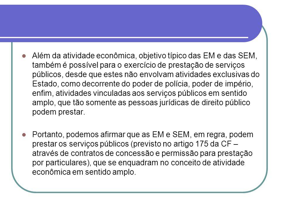 Além da atividade econômica, objetivo típico das EM e das SEM, também é possível para o exercício de prestação de serviços públicos, desde que estes n