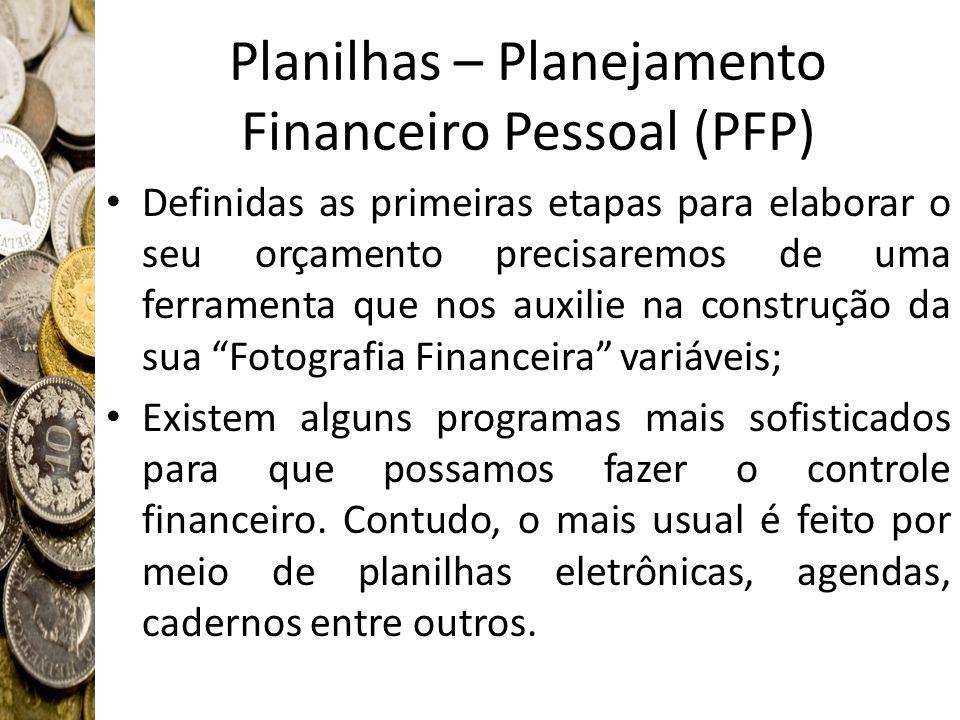 Planilhas – Planejamento Financeiro Pessoal (PFP) Definidas as primeiras etapas para elaborar o seu orçamento precisaremos de uma ferramenta que nos a