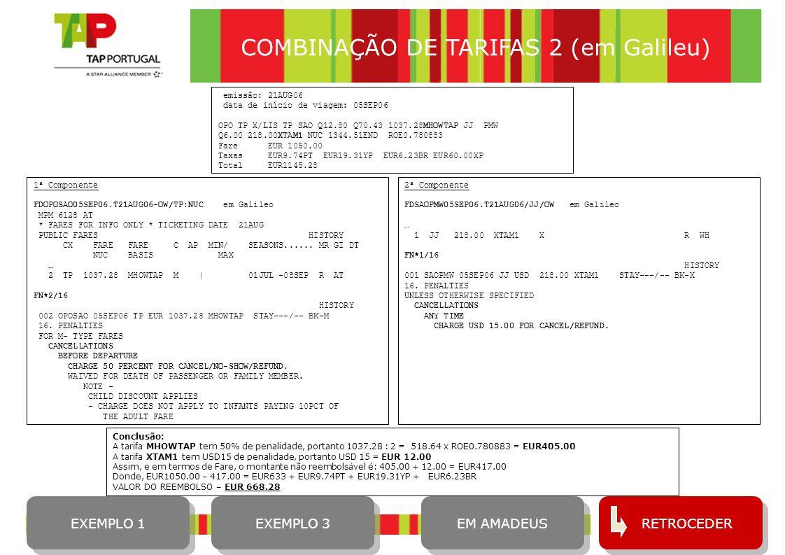 10 COMBINAÇÃO DE TARIFAS 2 (em Galileu) emissão: 21AUG06 data de início de viagem: 05SEP06 OPO TP X/LIS TP SAO Q12.80 Q70.43 1037.28MHOWTAP JJ PMW Q6.