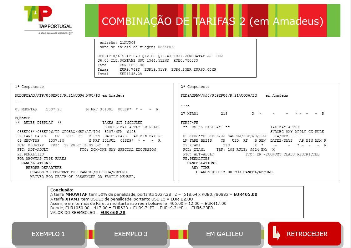 11 COMBINAÇÃO DE TARIFAS 2 (em Amadeus) 1ª Componente FQDOPOSAO/ATP/05SEP06/R,21AUG06,NUC/IO em Amadeus... 05 MHOWTAP 1037.28 M NRF S01JUL 08SEP* * -