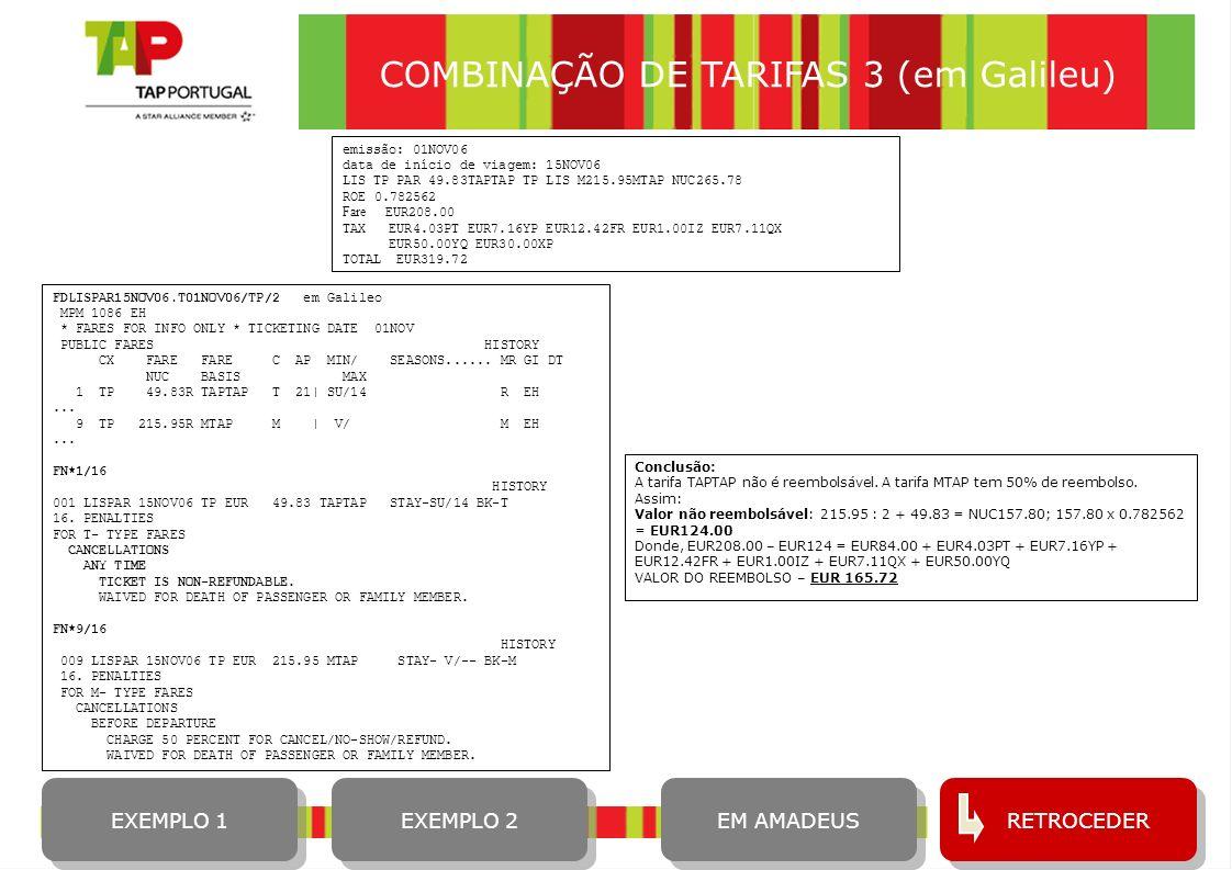 12 COMBINAÇÃO DE TARIFAS 3 (em Galileu) emissão: 01NOV06 data de início de viagem: 15NOV06 LIS TP PAR 49.83TAPTAP TP LIS M215.95MTAP NUC265.78 ROE 0.7