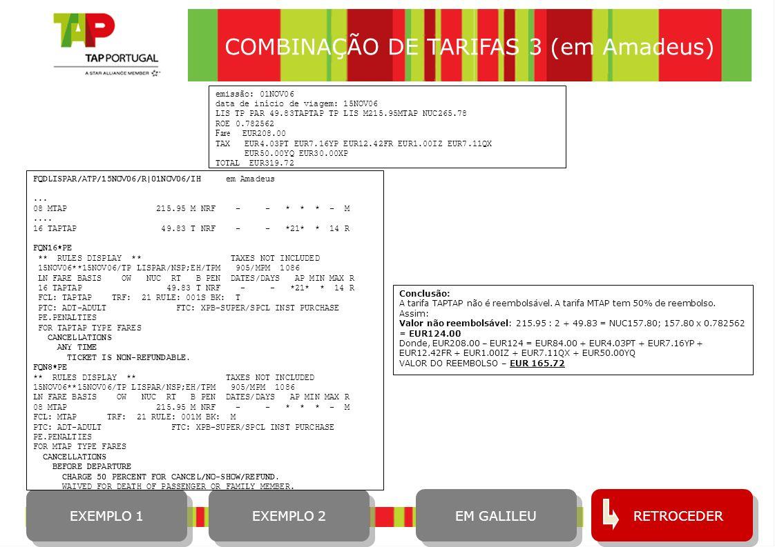 13 COMBINAÇÃO DE TARIFAS 3 (em Amadeus) RETROCEDER EM GALILEU emissão: 01NOV06 data de início de viagem: 15NOV06 LIS TP PAR 49.83TAPTAP TP LIS M215.95