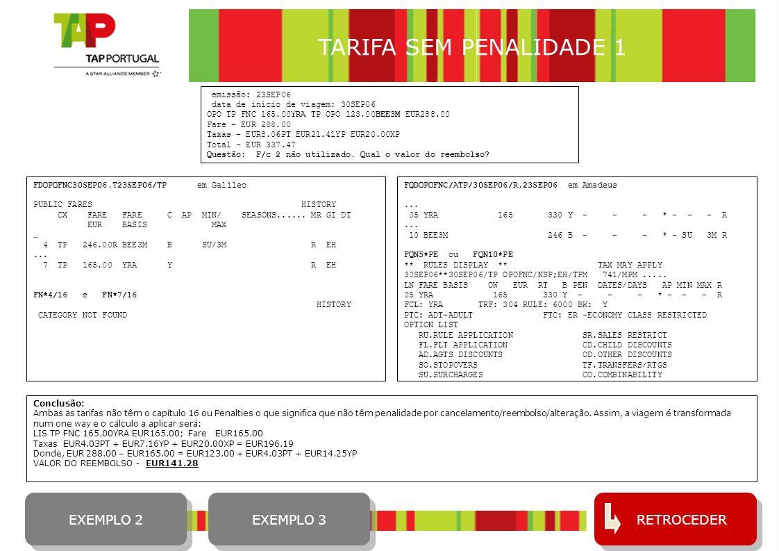 14 RETROCEDER emissão: 23SEP06 data de início de viagem: 30SEP06 OPO TP FNC 165.00YRA TP OPO 123.00BEE3M EUR288.00 Fare – EUR 288.00 Taxas – EUR8.06PT