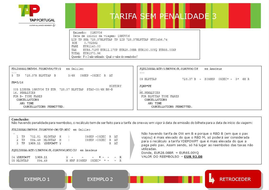 17 RETROCEDER Emissão: 01NOV06 Data de início da viagem: 15NOV06 LIS TP SSA 728.37BLPTTAP TP LIS 728.37BLPTTAP NUC1456.74 ROE 0.782562 FARE EUR1140.00