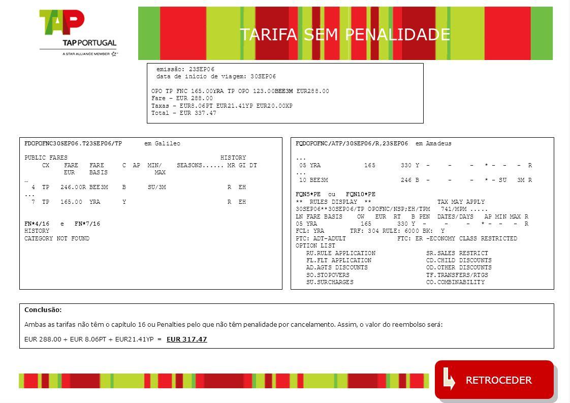 5 emissão: 23SEP06 data de início de viagem: 30SEP06 OPO TP FNC 165.00YRA TP OPO 123.00BEE3M EUR288.00 Fare – EUR 288.00 Taxas – EUR8.06PT EUR21.41YP
