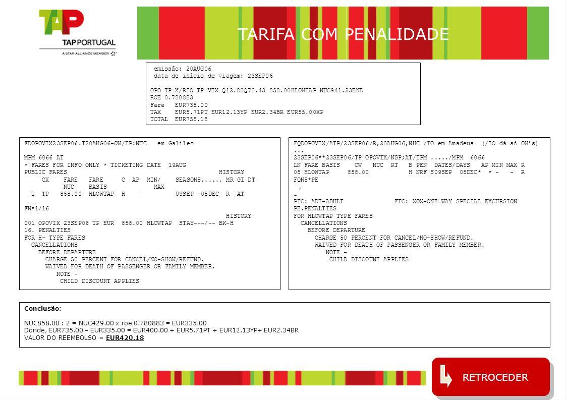 17 RETROCEDER Emissão: 01NOV06 Data de início da viagem: 15NOV06 LIS TP SSA 728.37BLPTTAP TP LIS 728.37BLPTTAP NUC1456.74 ROE 0.782562 FARE EUR1140.00 TAX EUR5.71PT EUR12.17YP EUR28.08BR EUR130.00YQ EUR55.00XP TOTAL EUR1370.96 Questão: F/c 2 não utilizado.
