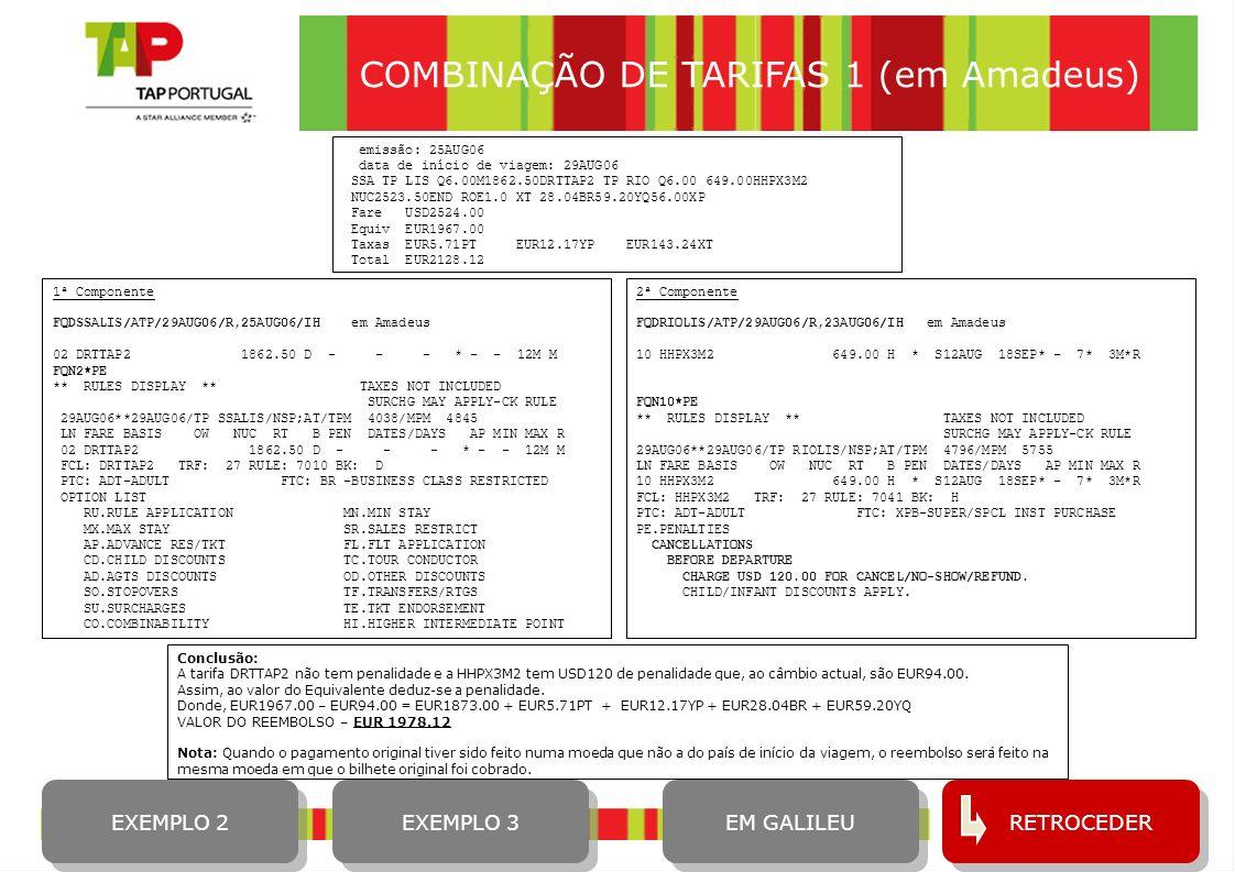 9 COMBINAÇÃO DE TARIFAS 1 (em Amadeus) 1ª Componente FQDSSALIS/ATP/29AUG06/R,25AUG06/IH em Amadeus 02 DRTTAP2 1862.50 D - - - * - - 12M M FQN2*PE ** R